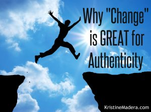 Why Change is Great for Authenticity
