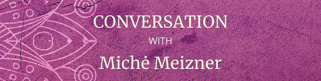 How to Use Uncertainty to Re-Create Your Life with Miché Meizner